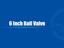 6 Inch Ball Valve